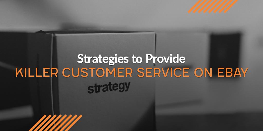 7 Strategies to Provide Killer Customer Service on eBay